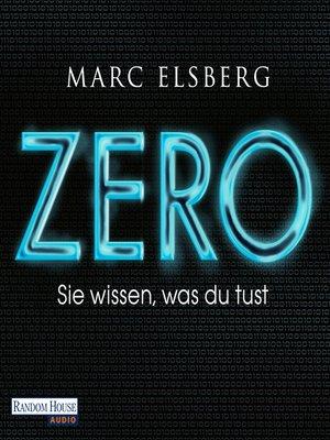 cover image of ZERO--Sie wissen, was du tust