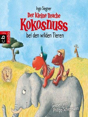cover image of Der kleine Drache Kokosnuss bei den wilden Tieren