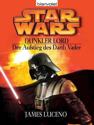 cover image of Star Wars. Dunkler Lord. Der Aufstieg des Darth Vader