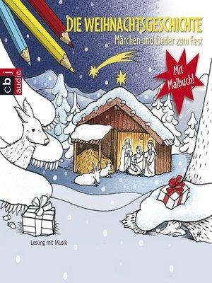 cover image of Die Weihnachtsgeschichte--Märchen und Lieder zum Fest