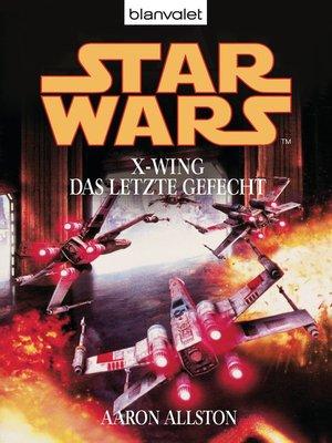 cover image of Star Wars. X-Wing. Das letzte Gefecht