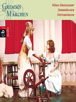 cover image of König Drosselbart, Dornröschen, Hirtenbüblein