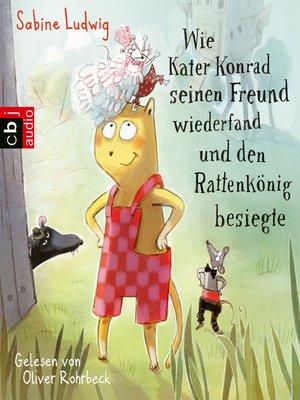 cover image of Wie Kater Konrad seinen Freund wiederfand und den Rattenkönig besiegte
