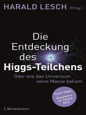 cover image of Die Entdeckung des Higgs-Teilchens