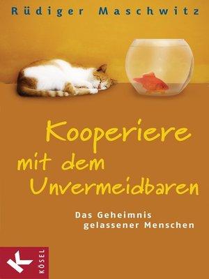 cover image of Kooperiere mit dem Unvermeidbaren