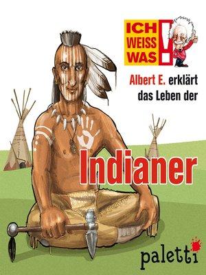 cover image of Ich weiß was--Albert E. erklärt das Leben der Indianer