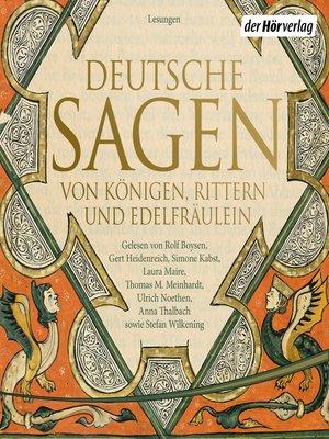 cover image of Deutsche Sagen von Königen, Rittern und Edelfräulein