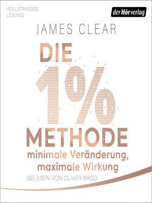 cover image of Die 1%-Methode – Minimale Veränderung, maximale Wirkung