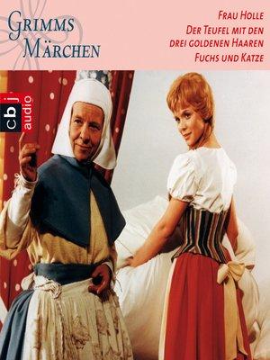cover image of Frau Holle, Der Teufel mit den drei goldenen Haaren, Fuchs und Katze