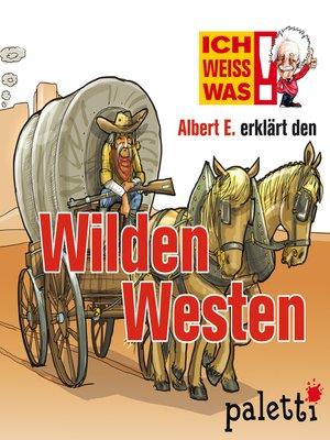 cover image of Ich weiß was--Albert E. erklärt den Wilden Westen