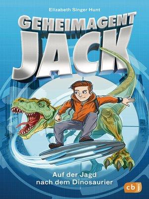cover image of Geheimagent Jack--Auf der Jagd nach dem Dinosaurier