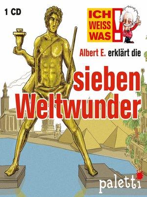 cover image of Ich weiß was--Albert E. erklärt die sieben Weltwunder