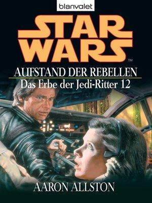 cover image of Star Wars. Das Erbe der Jedi-Ritter 12. Aufstand der Rebellen