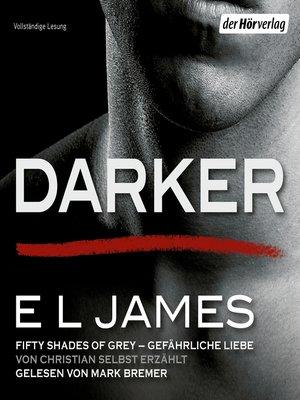 cover image of Darker--Fifty Shades of Grey. Gefährliche Liebe von Christian selbst erzählt
