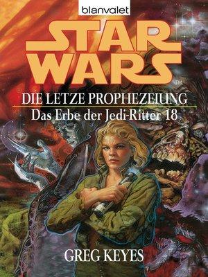 cover image of Star Wars. Das Erbe der Jedi-Ritter 18. Die letzte Prophezeiung