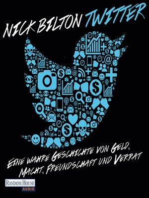 cover image of Twitter. Eine wahre Geschichte von Geld, Macht, Freundschaft und Verrat