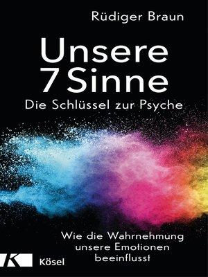 cover image of Unsere 7 Sinne – die Schlüssel zur Psyche