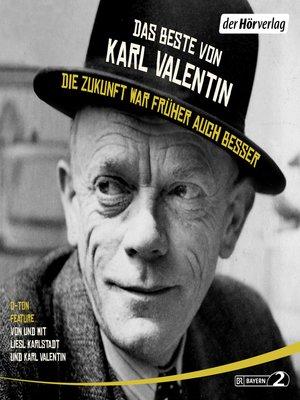 cover image of Das Beste von Karl Valentin. Die Zukunft war früher auch besser