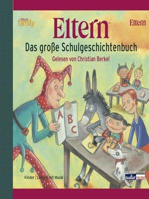 cover image of ELTERN--Das große Schulgeschichtenbuch