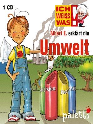 cover image of Ich weiß was--Albert E. erklärt die Umwelt