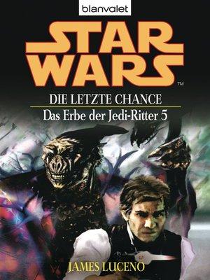 cover image of Star Wars. Das Erbe der Jedi-Ritter 5. Die letzte Chance
