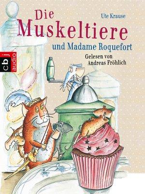 cover image of Die Muskeltiere und Madame Roquefort