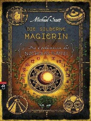cover image of Die Geheimnisse des Nicholas Flamel--Die silberne Magierin