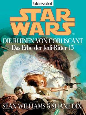 cover image of Star Wars. Das Erbe der Jedi-Ritter 15. Die Ruinen von Coruscant