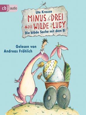 cover image of Minus Drei und die wilde Lucy--Die blöde Sache mit dem Ei