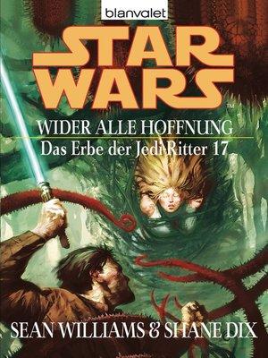 cover image of Star Wars. Das Erbe der Jedi-Ritter 17. Wider alle Hoffnung