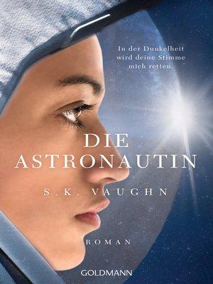 cover image of Die Astronautin--In der Dunkelheit wird deine Stimme mich retten