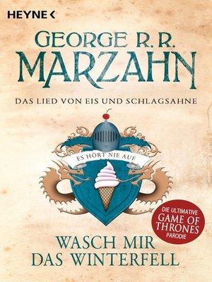 cover image of Das Lied von Eis und Schlagsahne--Wasch mir das Winterfell
