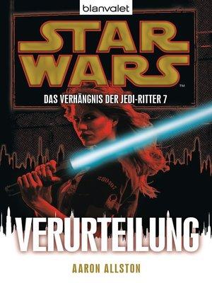 cover image of Star Wars. Das Verhängnis der Jedi-Ritter 7. Verurteilung