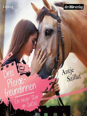 cover image of Drei Pferdefreundinnen--Ein neuer Star im Sattel