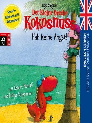 cover image of Der kleine Drache Kokosnuss--Hab keine Angst!