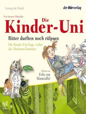cover image of Die Kinder-Uni. Ritter durften noch rülpsen
