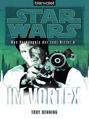 cover image of Star Wars. Das Verhängnis der Jedi-Ritter 6. Im Vortex