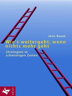 cover image of Wie's weitergeht, wenn nichts mehr geht