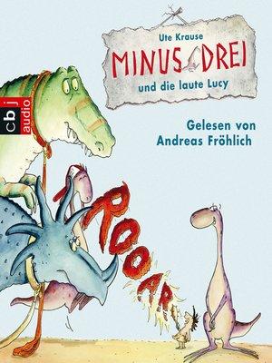 cover image of Minus Drei und die laute Lucy