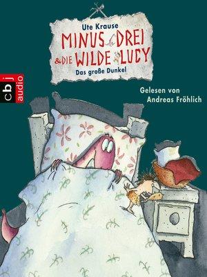 cover image of Minus Drei und die wilde Lucy--Das große Dunkel