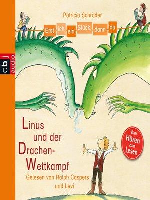 cover image of Erst ich ein Stück, dann du--Linus und der Drachen-Wettkampf