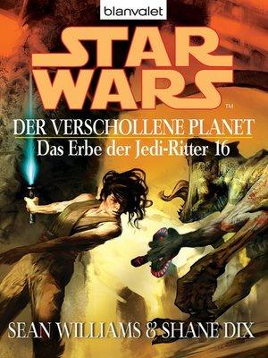 cover image of Star Wars. Das Erbe der Jedi-Ritter 16. Der verschollene Planet