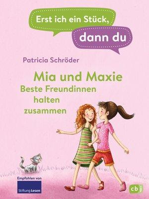cover image of Erst ich ein Stück, dann du--Mia und Maxie--Beste Freundinnen halten zusammen