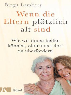 cover image of Wenn die Eltern plötzlich alt sind