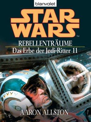 cover image of Star Wars. Das Erbe der Jedi-Ritter 11. Rebellenträume