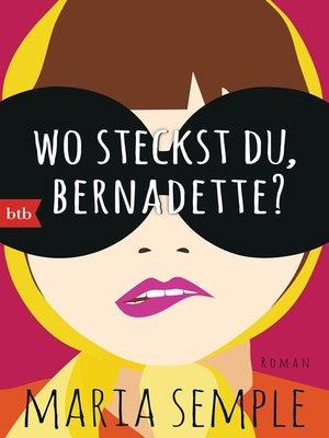 cover image of Wo steckst du, Bernadette?