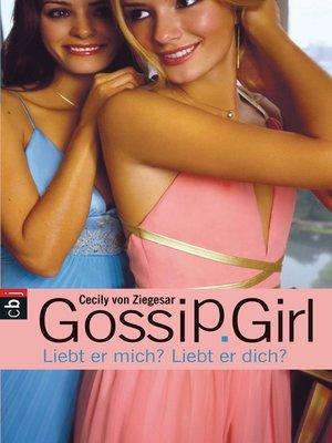 cover image of Gossip Girl--Liebt er mich? Liebt er dich?