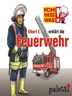 cover image of Ich weiß was--Albert E. erklärt die Feuerwehr