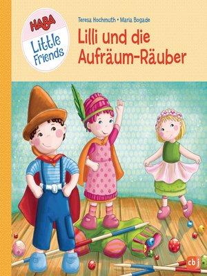 cover image of HABA Little Friends--Lilli und die Aufräum-Räuber