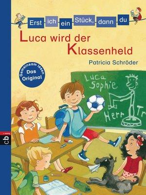 cover image of Erst ich ein Stück, dann du--Luca wird der Klassenheld